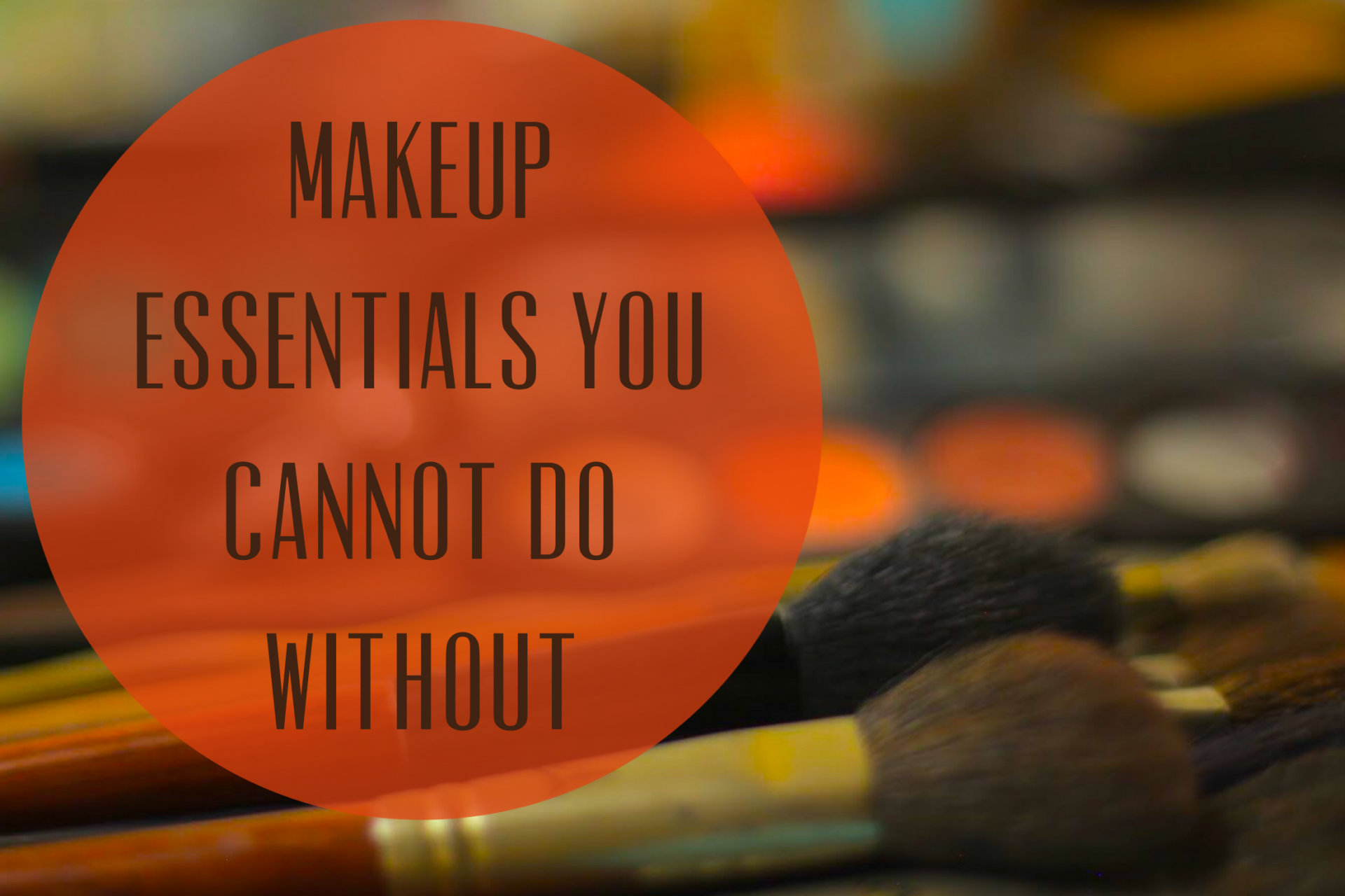 Essential Makeup Items you cannot do without