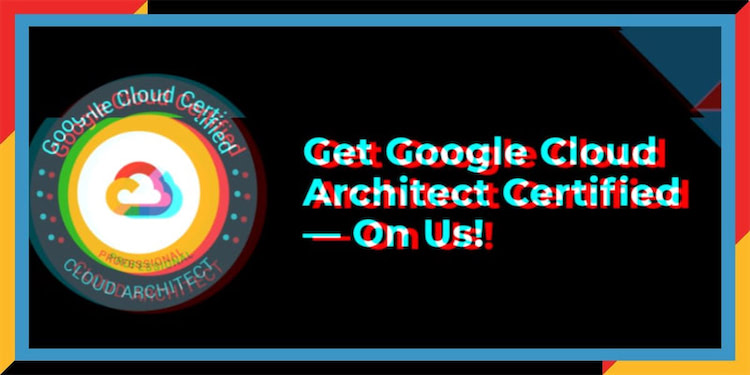 Now Accepting Applications. Earn Your Google Cloud Architect Certification for Free.
