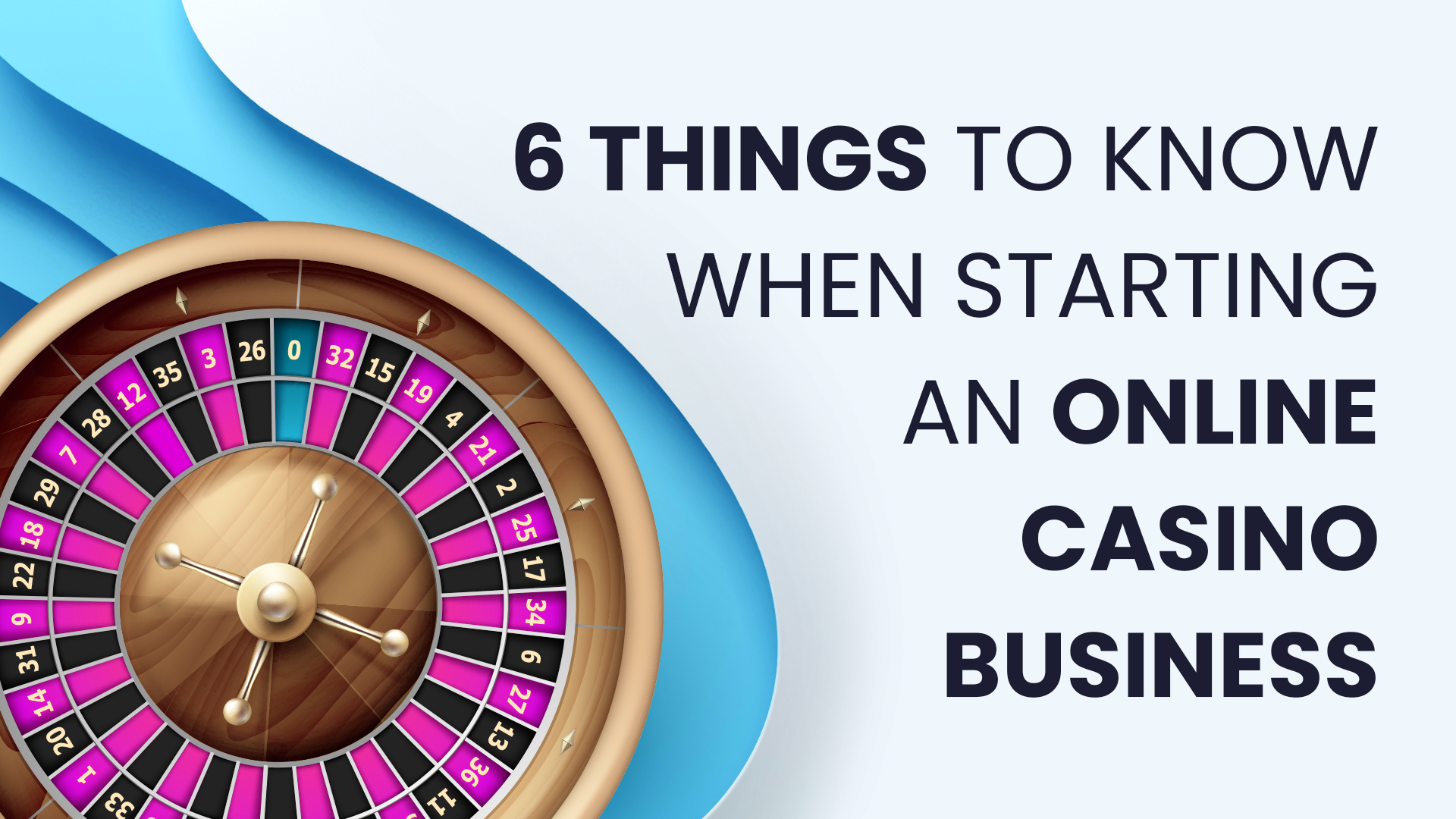6 Things to Know When Starting an Online Casino Business