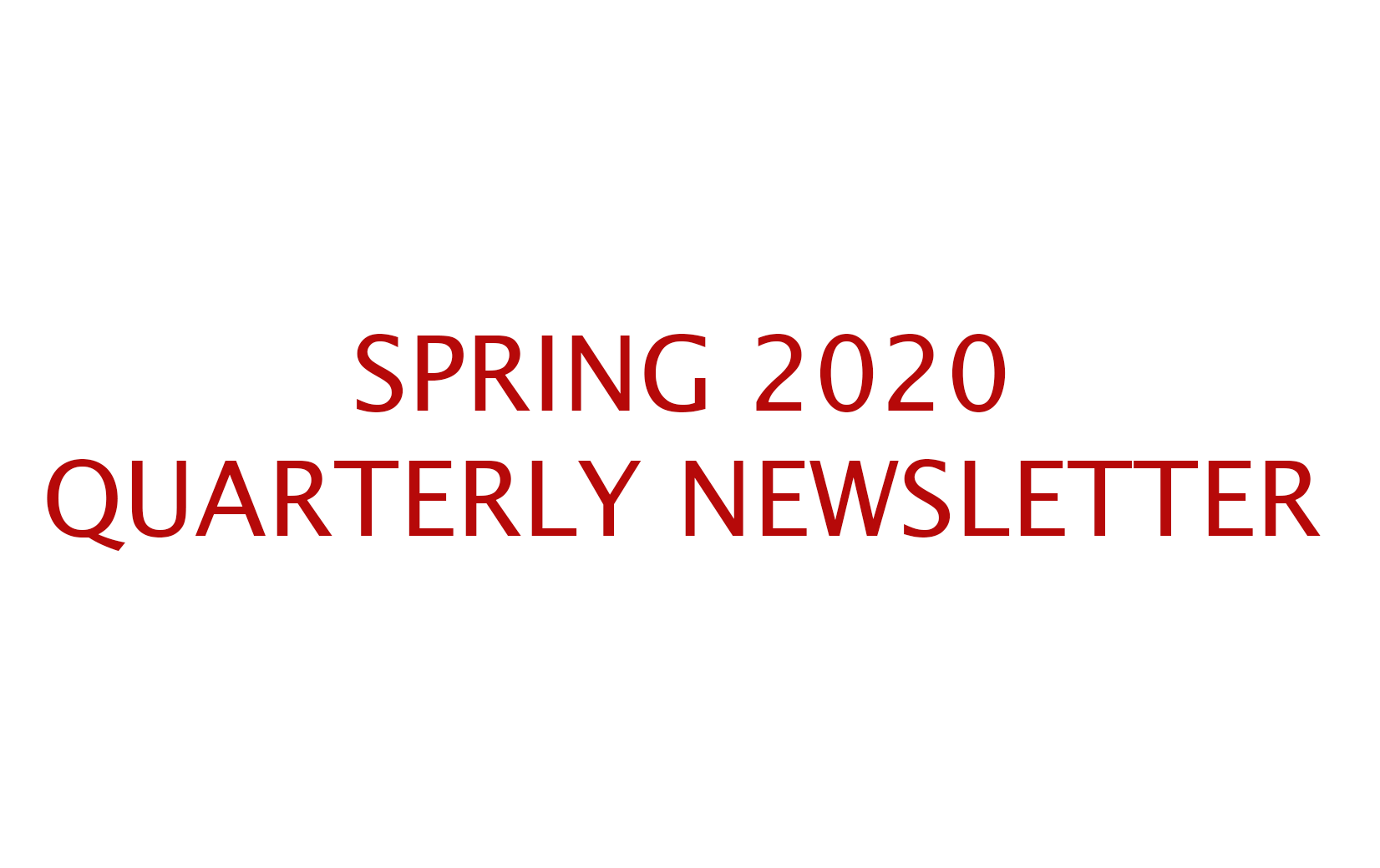 QUARTERLY NEWSLETTER: SPRING 2020