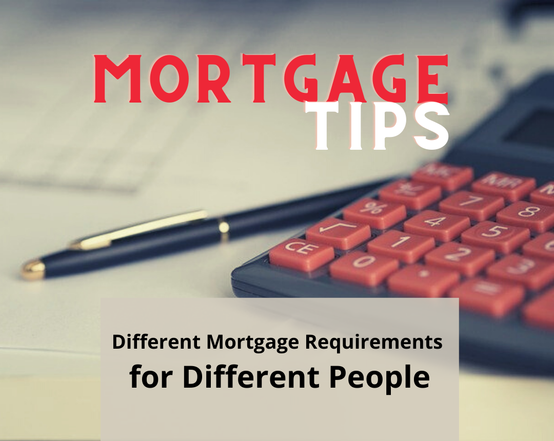 Different Mortgage Requirements for Different People